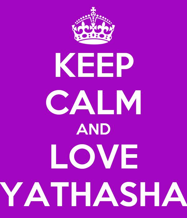 KEEP CALM AND LOVE YATHASHA