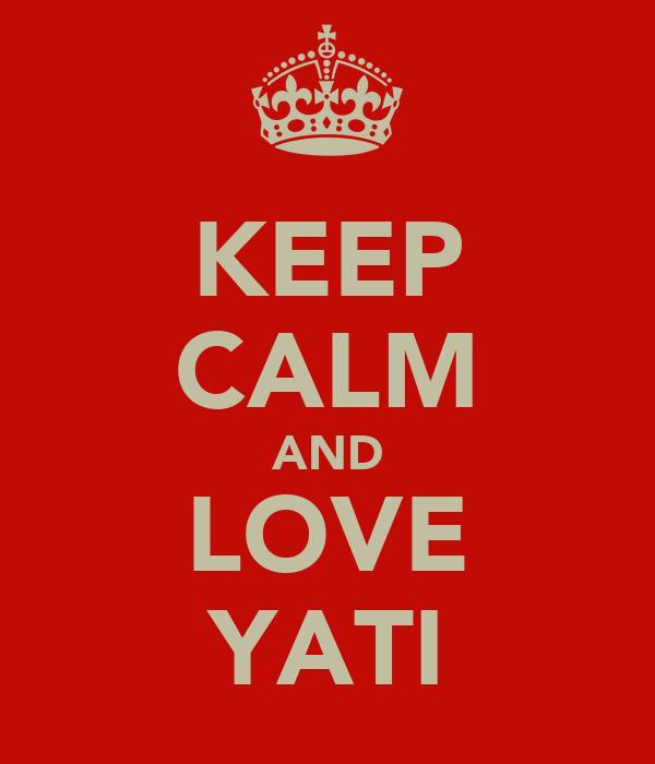 KEEP CALM AND LOVE YATI