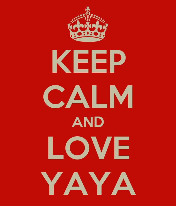 KEEP CALM AND LOVE YAYA