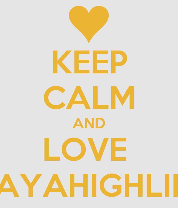 KEEP CALM AND LOVE  YAYAHIGHLIFE