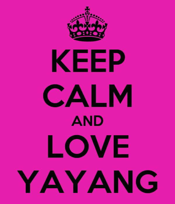 KEEP CALM AND LOVE YAYANG