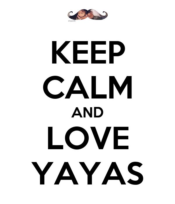 KEEP CALM AND LOVE YAYAS