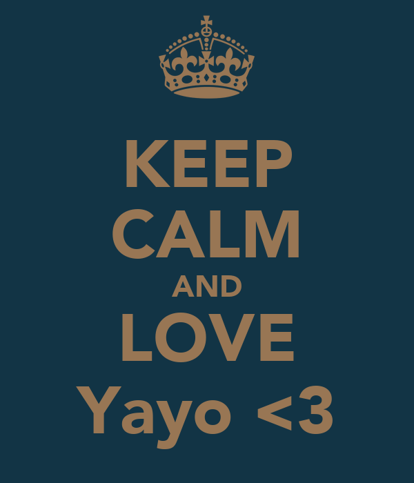 KEEP CALM AND LOVE Yayo <3