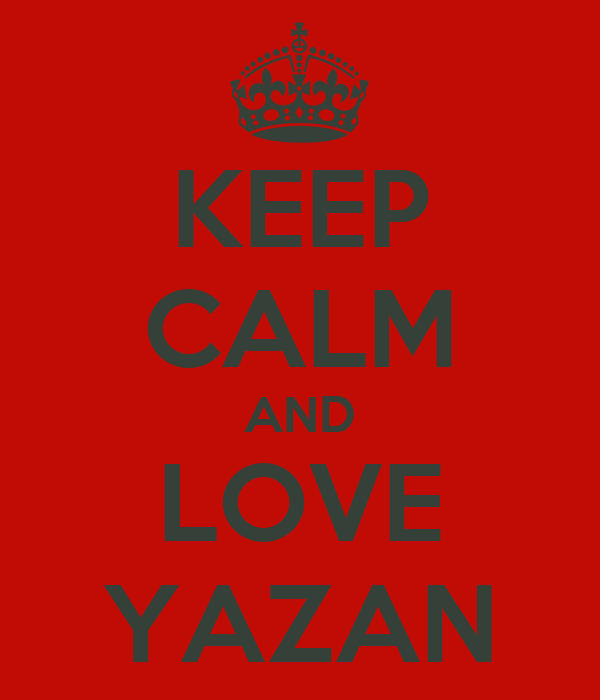 KEEP CALM AND LOVE YAZAN