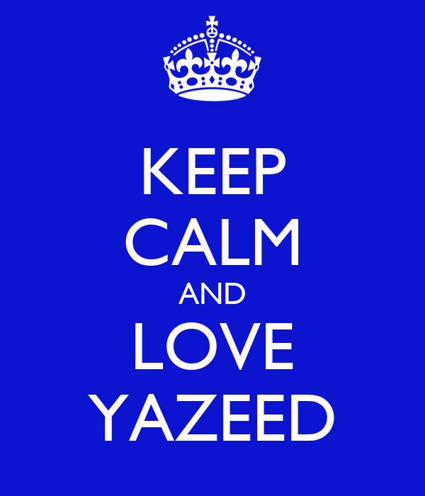 KEEP CALM AND LOVE YAZEED