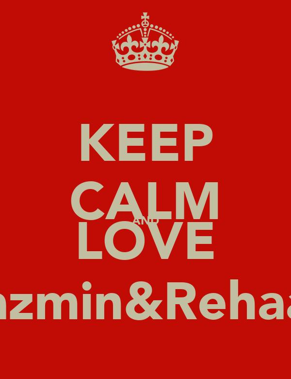 KEEP CALM AND LOVE Yazmin&Rehaan