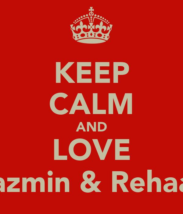 KEEP CALM AND LOVE Yazmin & Rehaan