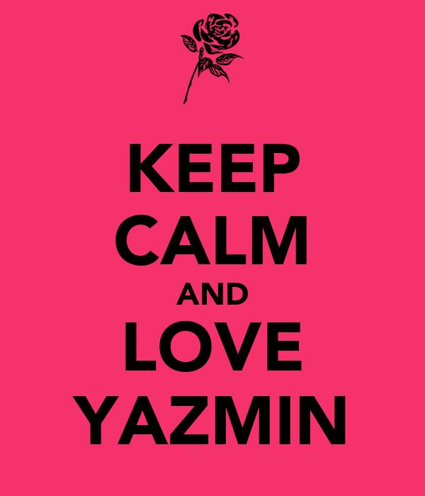 KEEP CALM AND LOVE YAZMIN