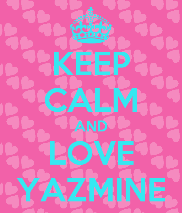 KEEP CALM AND LOVE YAZMINE