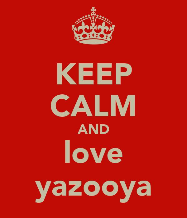 KEEP CALM AND love yazooya