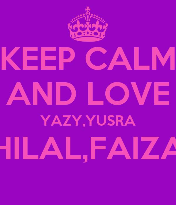 KEEP CALM AND LOVE YAZY,YUSRA HILAL,FAIZA