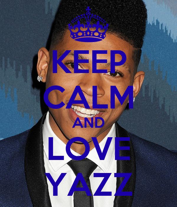 KEEP CALM AND LOVE YAZZ