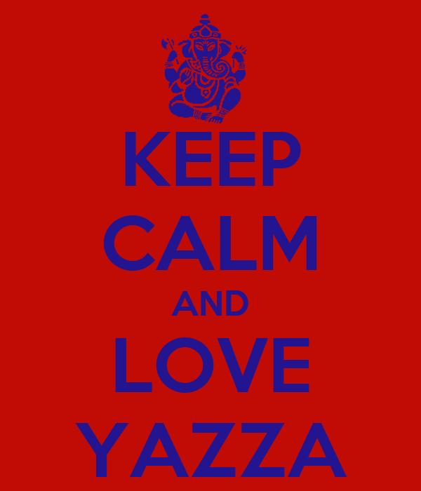 KEEP CALM AND LOVE YAZZA