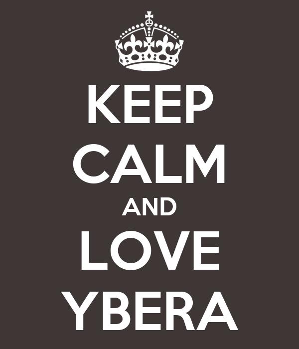 KEEP CALM AND LOVE YBERA