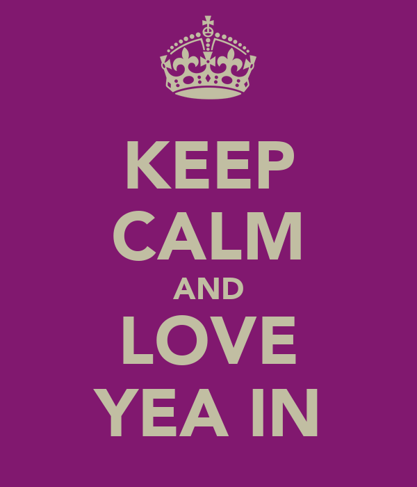 KEEP CALM AND LOVE YEA IN