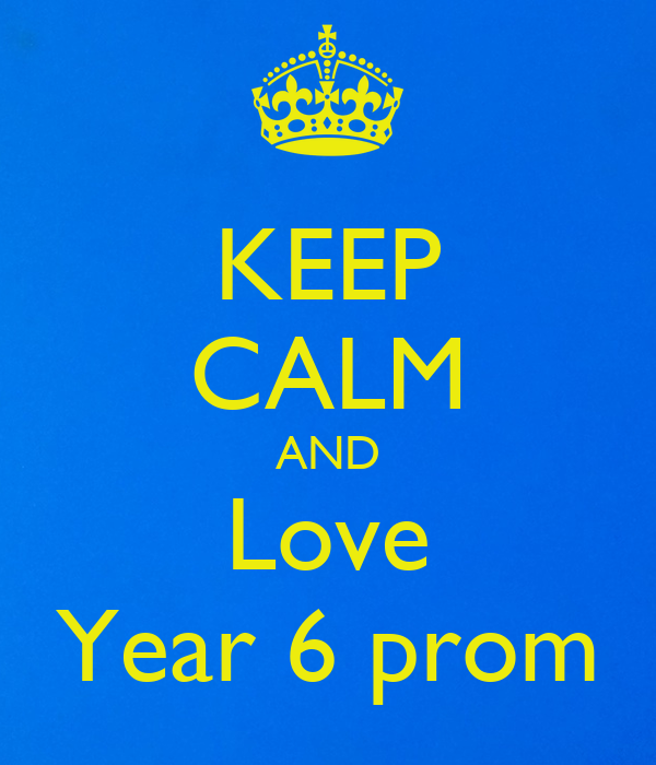 KEEP CALM AND Love Year 6 prom