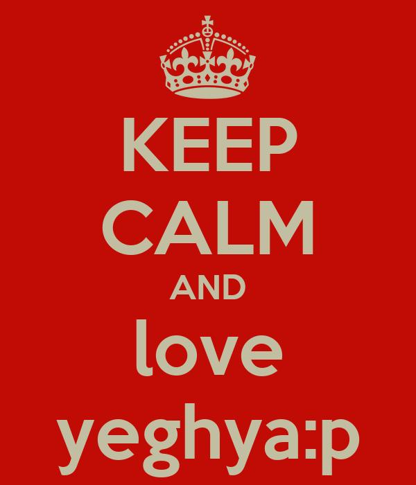 KEEP CALM AND love yeghya:p
