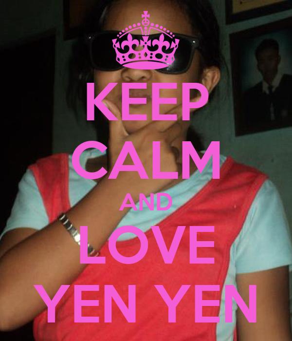 KEEP CALM AND LOVE YEN YEN