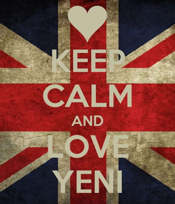KEEP CALM AND LOVE YENI