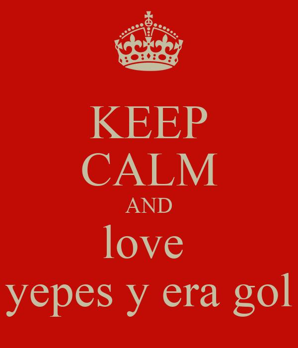 KEEP CALM AND love  yepes y era gol