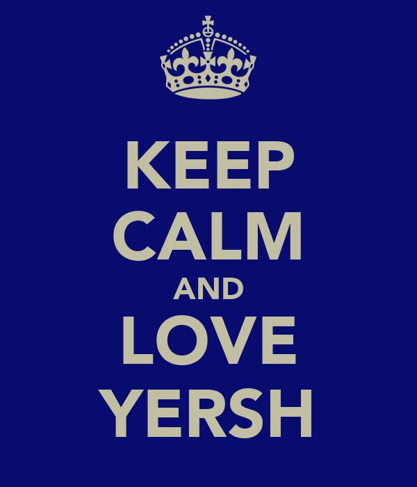 KEEP CALM AND LOVE YERSH