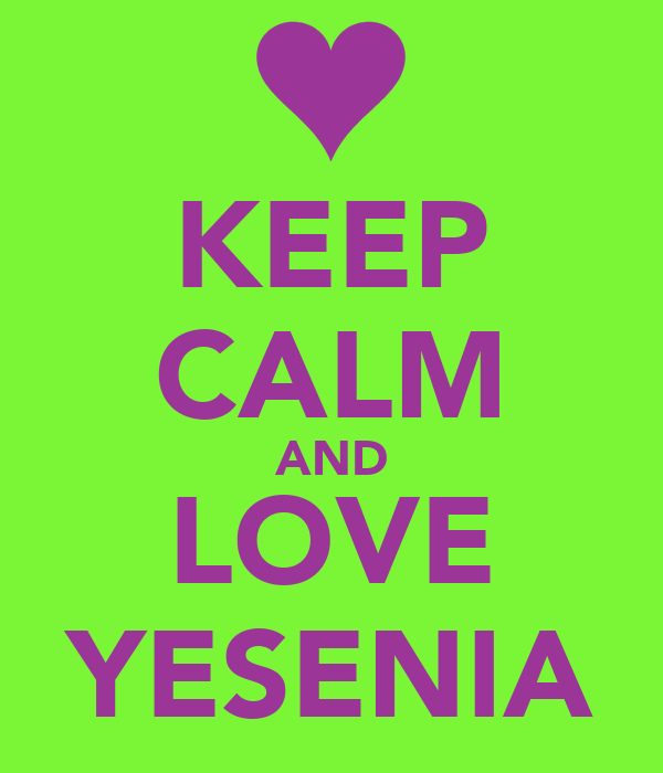 KEEP CALM AND LOVE YESENIA