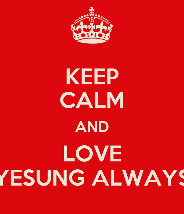 KEEP CALM AND LOVE YESUNG ALWAYS