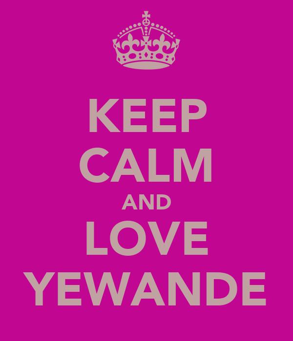 KEEP CALM AND LOVE YEWANDE