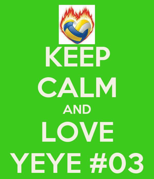 KEEP CALM AND LOVE YEYE #03
