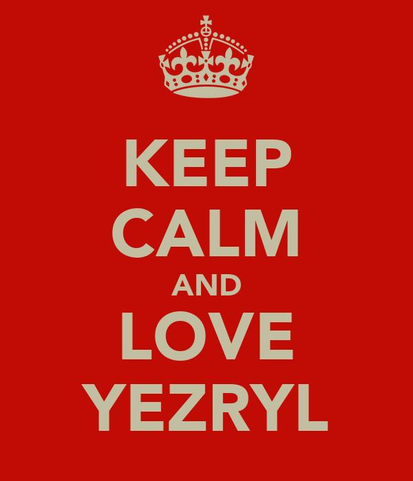 KEEP CALM AND LOVE YEZRYL
