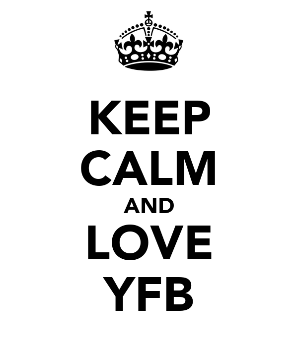 KEEP CALM AND LOVE YFB