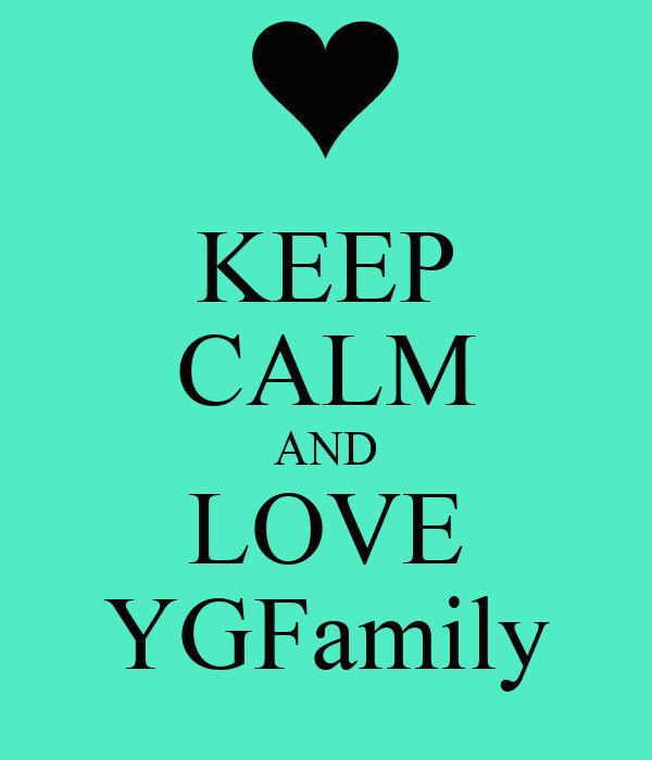 KEEP CALM AND LOVE YGFamily