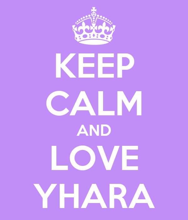 KEEP CALM AND LOVE YHARA