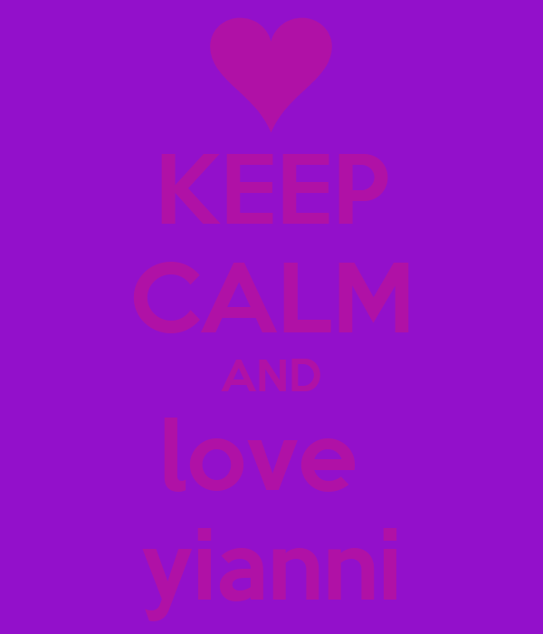 KEEP CALM AND love  yianni