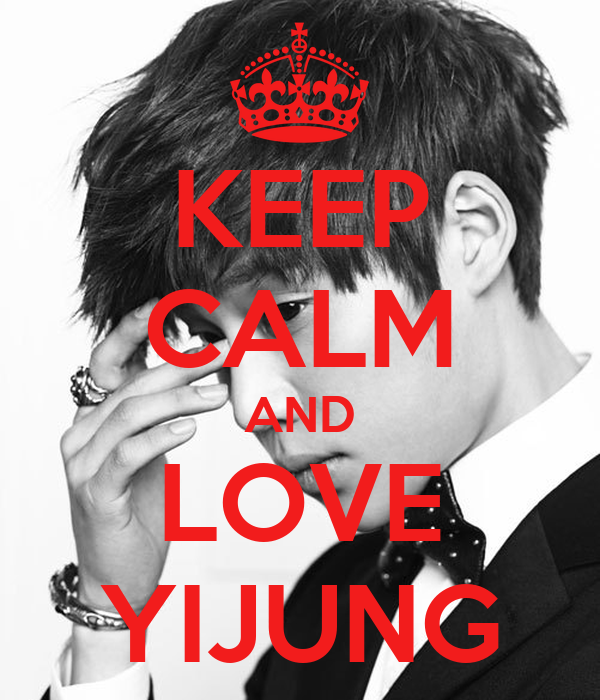 KEEP CALM AND LOVE YIJUNG