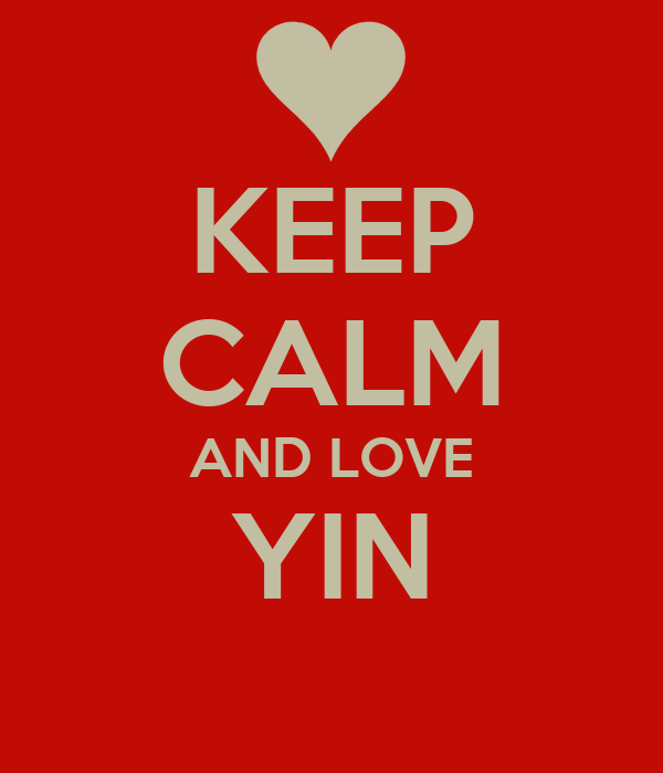 KEEP CALM AND LOVE YIN