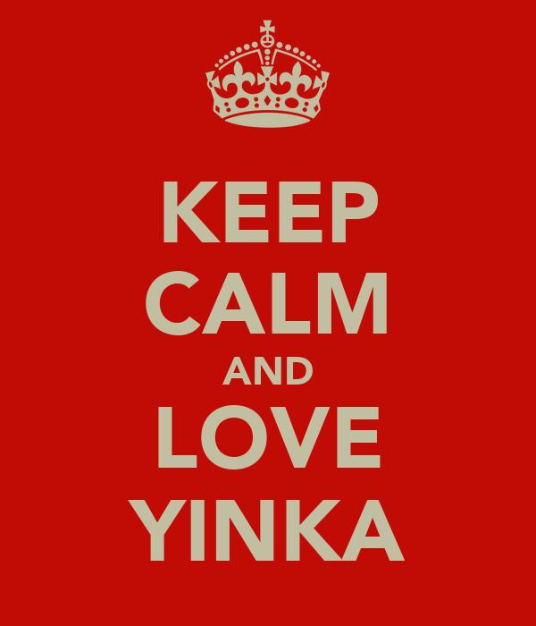 KEEP CALM AND LOVE YINKA