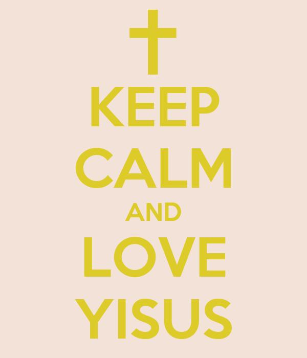 KEEP CALM AND LOVE YISUS
