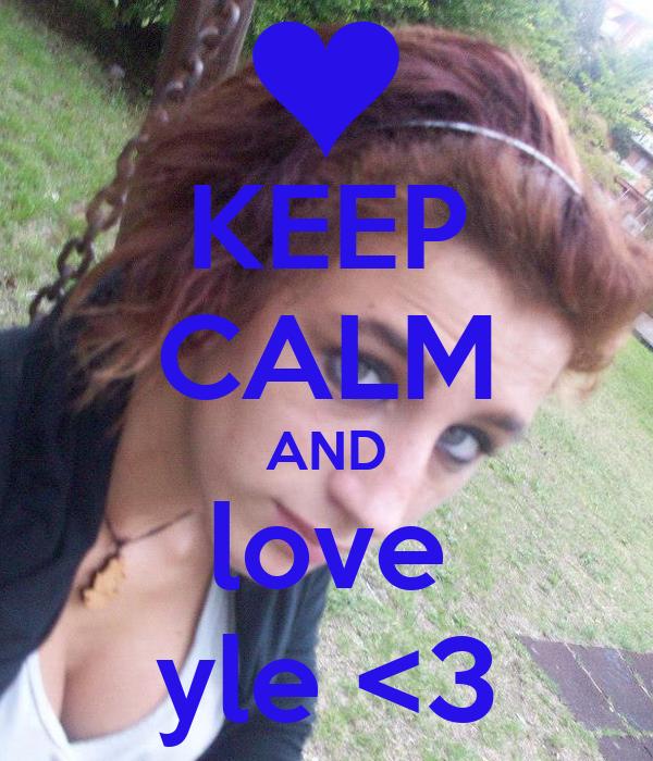 KEEP CALM AND love yle <3