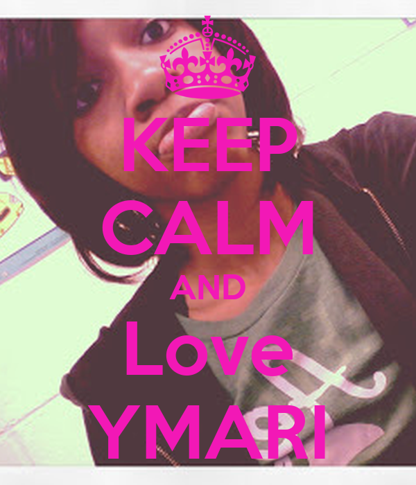 KEEP CALM AND Love YMARI