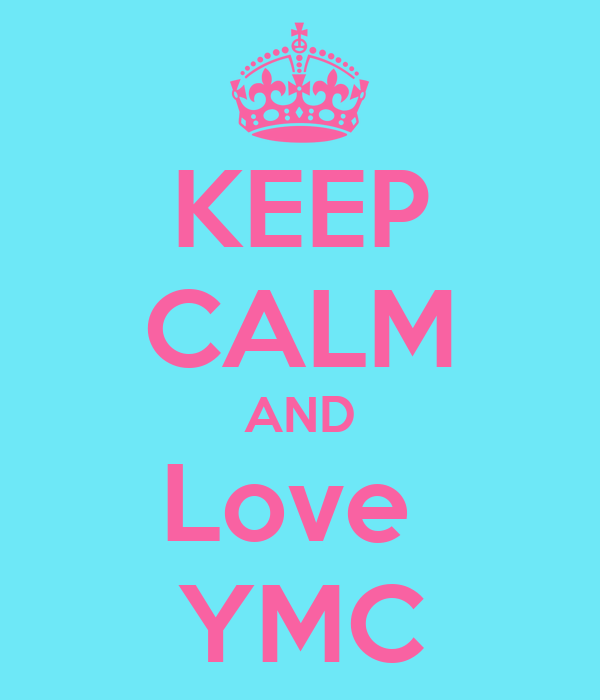 KEEP CALM AND Love  YMC