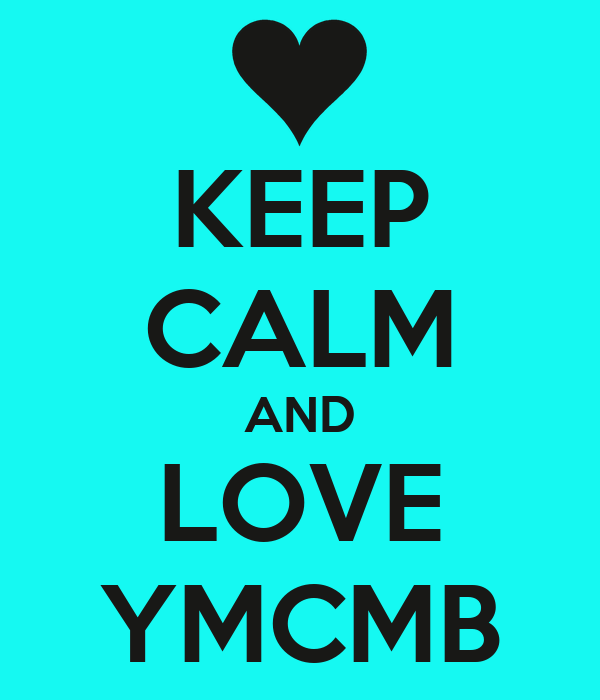 KEEP CALM AND LOVE YMCMB