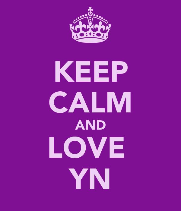 KEEP CALM AND LOVE  YN