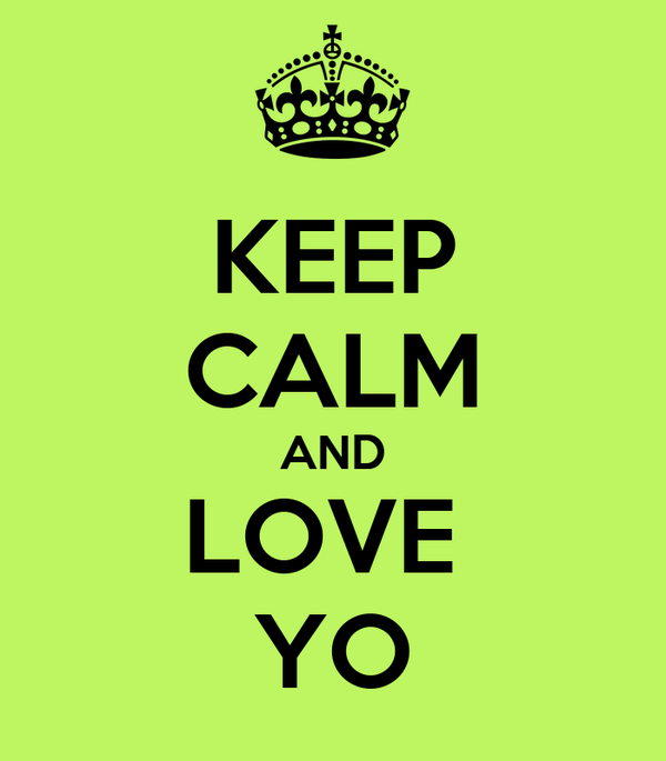 KEEP CALM AND LOVE  YO