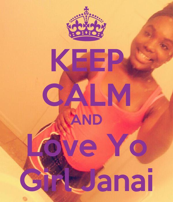KEEP CALM AND Love Yo Girl Janai