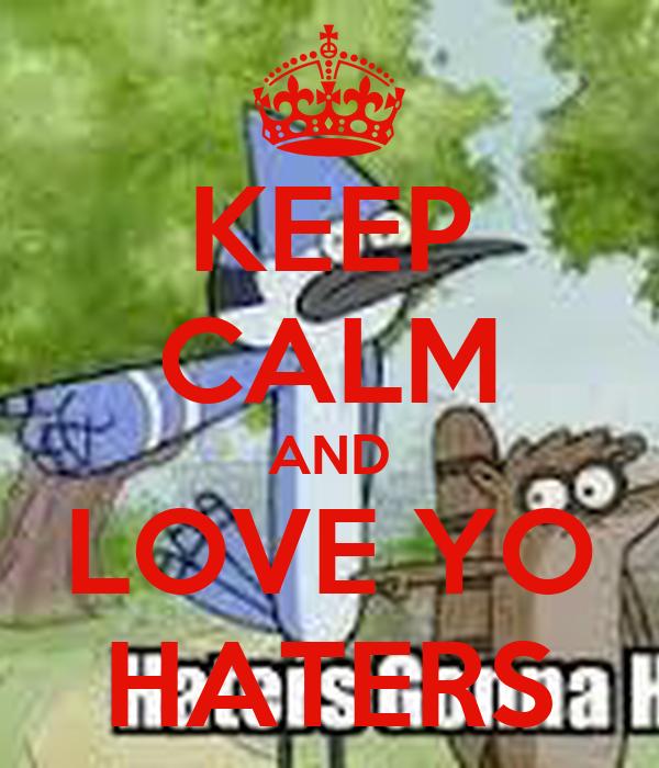 KEEP CALM AND LOVE YO HATERS