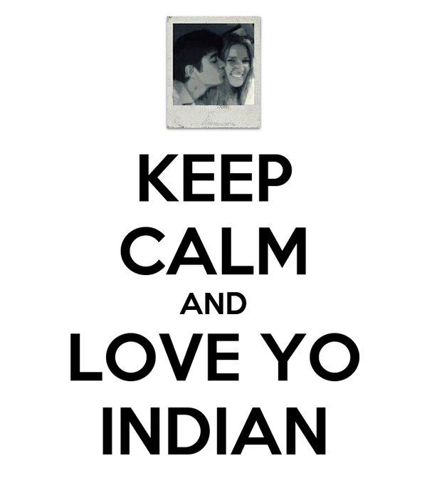 KEEP CALM AND LOVE YO INDIAN