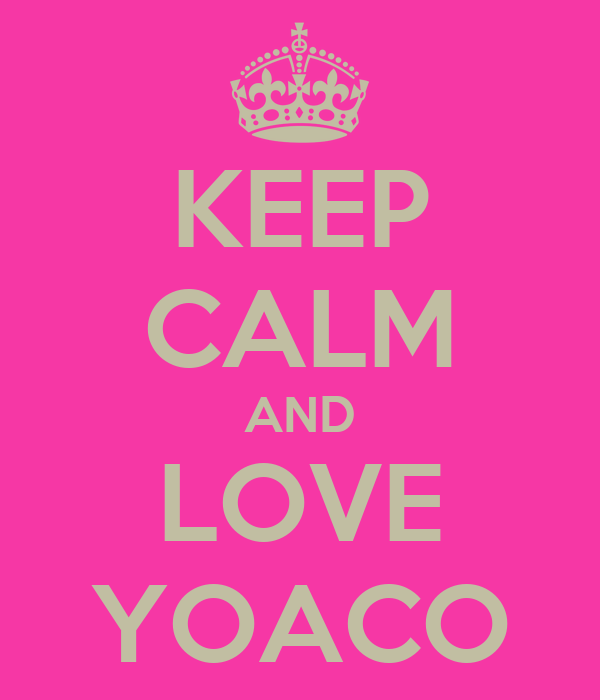 KEEP CALM AND LOVE YOACO