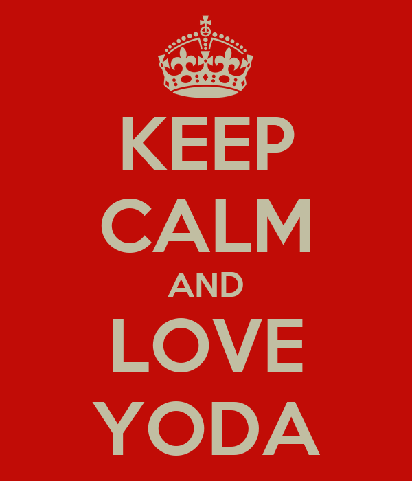 KEEP CALM AND LOVE YODA