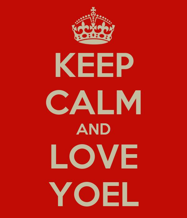 KEEP CALM AND LOVE YOEL